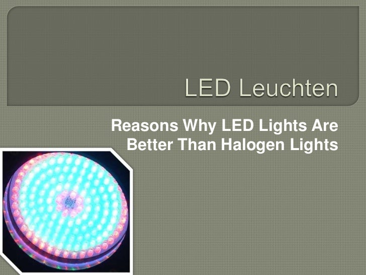 Reasons Why LED Lights Are Better Than Halogen Lights