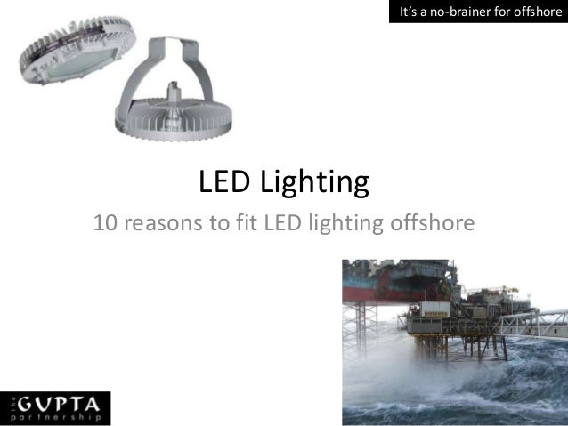 It's a no-brainer for offshore  LED Lighting 10 reasons to fit LED lighting offshore