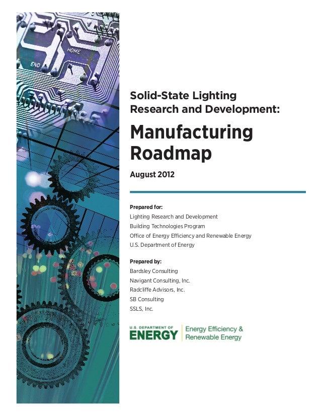 Solid-State LightingResearch and Development:ManufacturingRoadmapAugust 2012Prepared for:Lighting Research and Development...