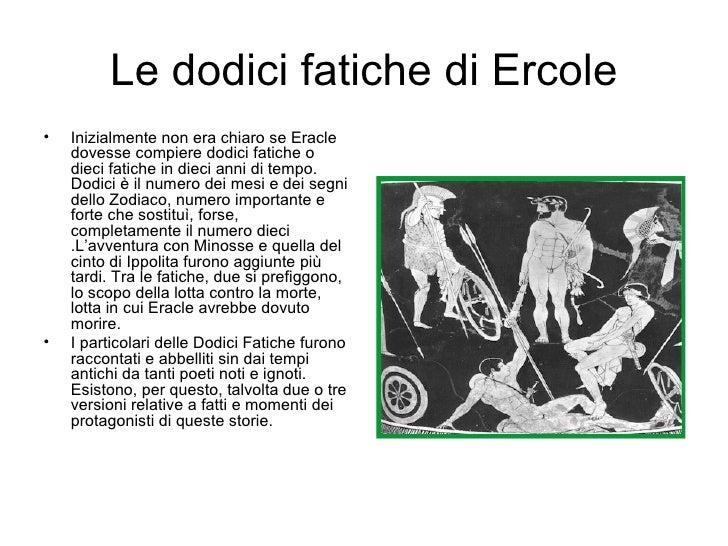 Le dodici fatiche di Ercole <ul><li>Inizialmente non era chiaro se Eracle dovesse compiere dodici fatiche o dieci fatiche ...