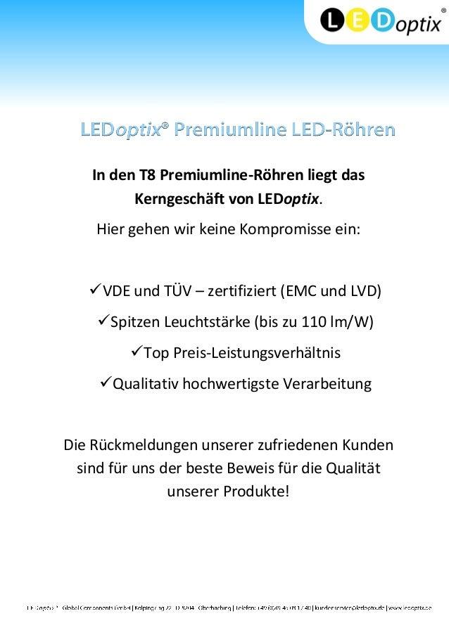 In den T8 Premiumline-Röhren liegt das Kerngeschäft von LEDoptix. Hier gehen wir keine Kompromisse ein: VDE und TÜV – zer...