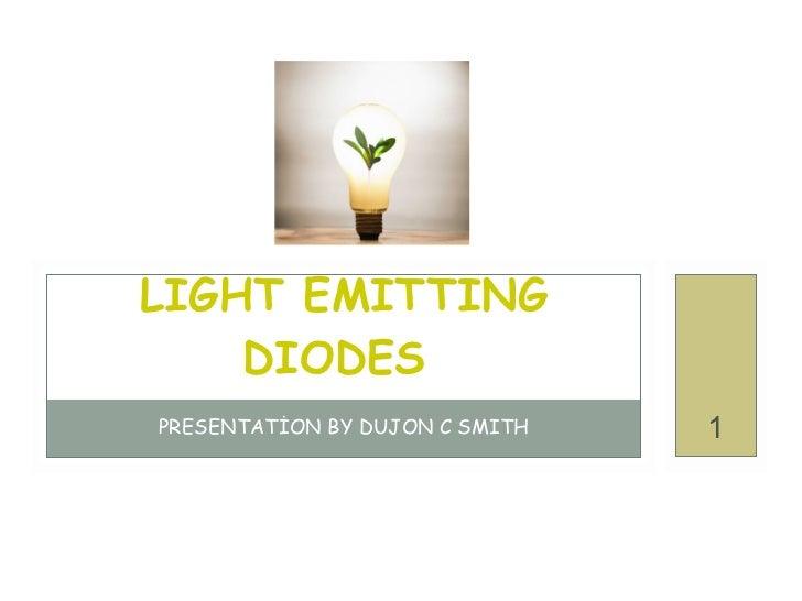 PRESENTATİON BY  DUJON C SMITH LIGHT EMITTING DIODES