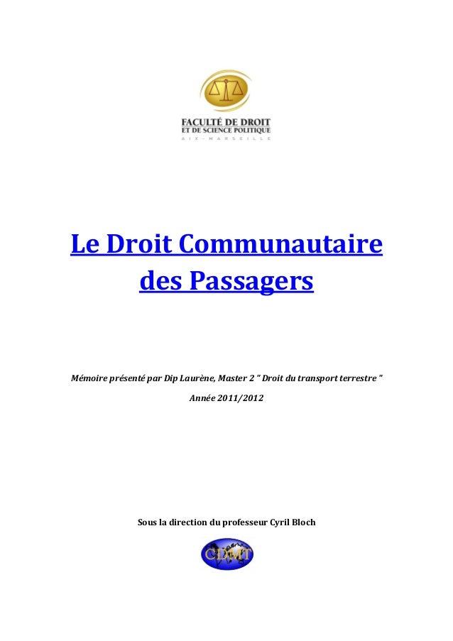 """Le Droit Communautaire des Passagers Mémoire présenté par Dip Laurène, Master 2 """" Droit du transport terrestre """" Année 201..."""