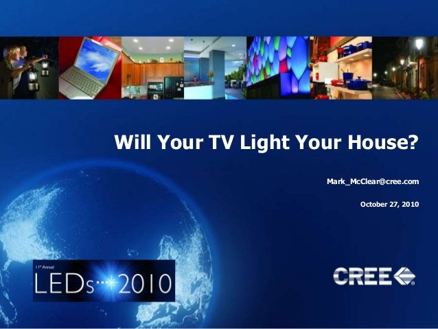 Will Your TV Light Your House? Mark_McClear@cree.com October 27, 2010