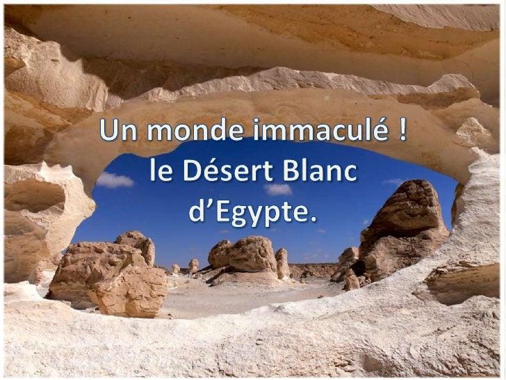 Aux marges orientales du Sahara, leDésert Blanc fait partie dun vasteensemble désertique situé à louest delEgypte, le long...
