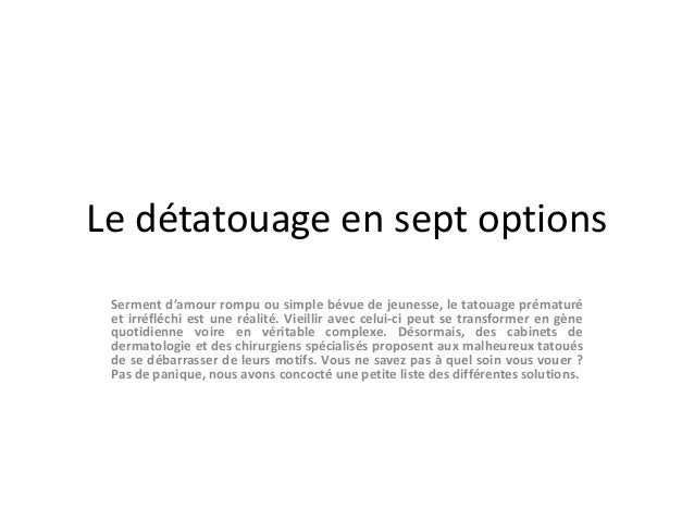 Le détatouage en sept options Serment d'amour rompu ou simple bévue de jeunesse, le tatouage prématuré et irréfléchi est u...