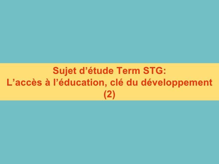 Sujet d'étude Term STG: L'accès à l'éducation, clé du développement (2)