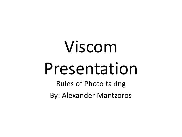 Viscom Presentation<br />Rules of Photo taking<br />By: Alexander Mantzoros<br />