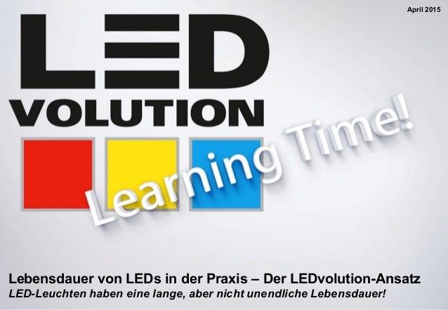 Lebensdauer von LEDs in der Praxis – Der LEDvolution-Ansatz LED-Leuchten haben eine lange, aber nicht unendliche Lebensdau...