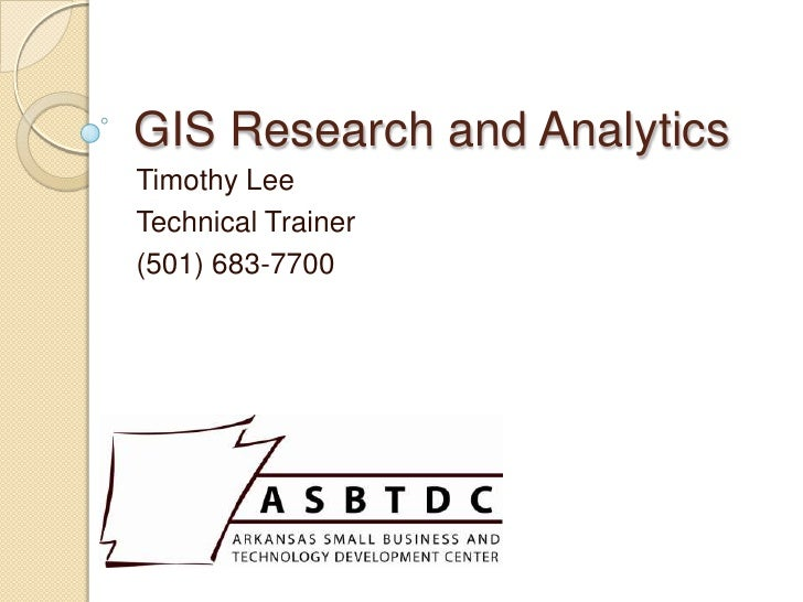 GIS Research and Analytics<br />Timothy Lee<br />Technical Trainer<br />(501) 683-7700<br />