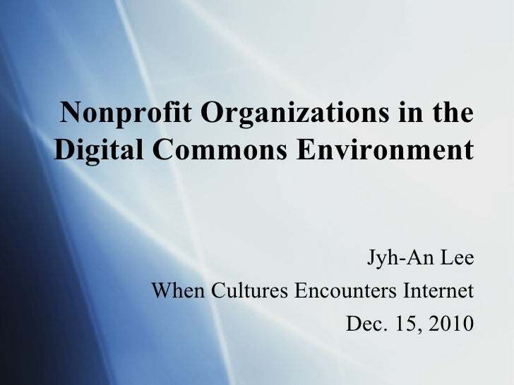 Nonprofit Organizations in theDigital Commons Environment                          Jyh-An Lee      When Cultures Encounter...