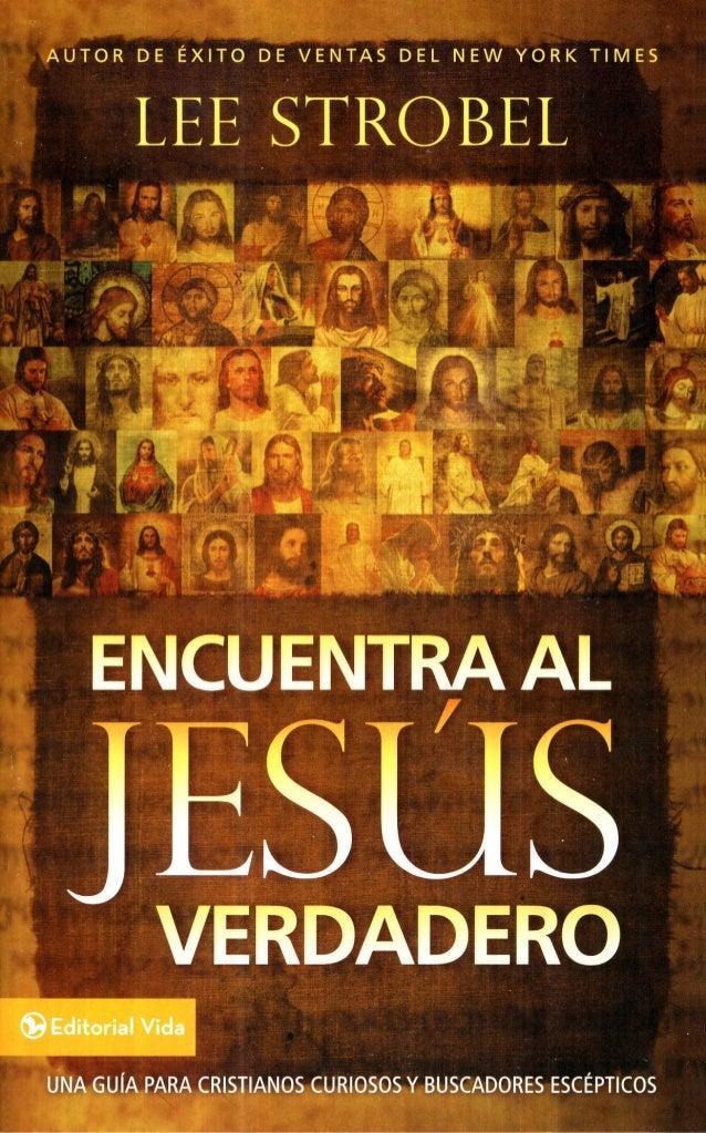ENCUENTRA AL E I VERDADERO UNA GUrA PARA CRISTIANOS CURIOSOS Y BUSCADORES ESC~PTICOS LEE STROBEL