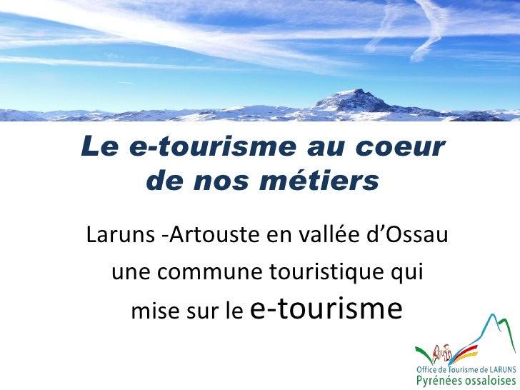 Le e-tourisme au coeur    de nos métiersLaruns -Artouste en vallée d'Ossau  une commune touristique qui    mise sur le e-t...