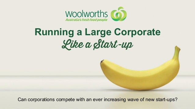 Running a Large Corporate Can corporations compete with an ever increasing wave of new start-ups? 	    Like a Start-up