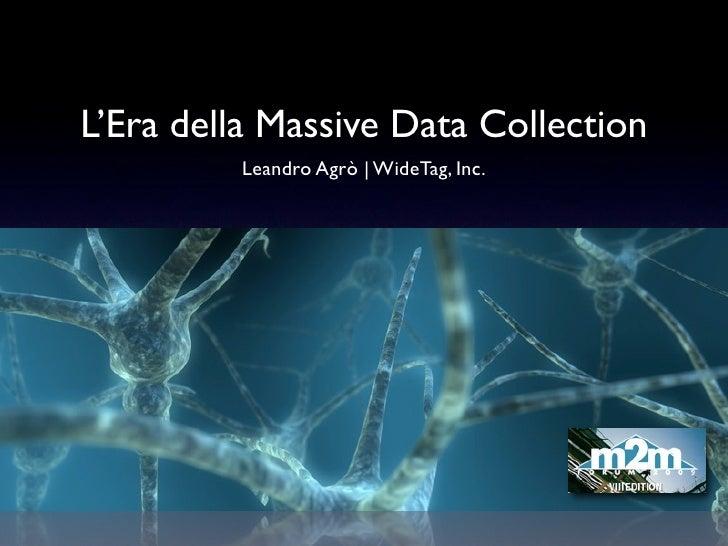 L'Era della Massive Data Collection          Leandro Agrò | WideTag, Inc.