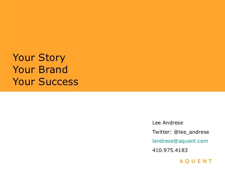 Your Story Your Brand Your Success Lee Andrese Twitter: @lee_andrese [email_address] 410.975.4183