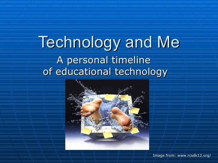 Technology and Me A personal timeline  of educational technology Image from: www.rcsdk12.org/