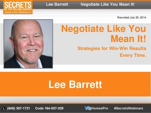 Negotiate Like You Mean It! Strategies for Win-Win Results Every Time. Lee Barrett Lee Barrett Recorded July 30, 2014