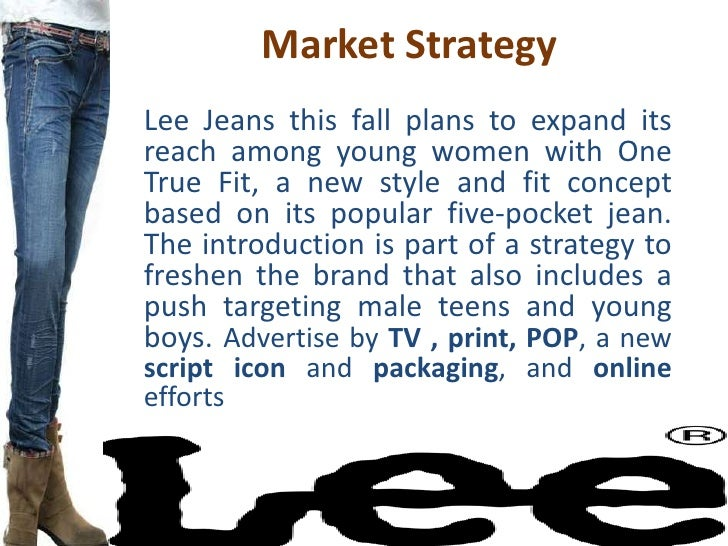 lee jeans marketing strategy Consumers were urged to buy lee jeans to remedy this problem branding strategy insider helps marketing oriented leaders and professionals build strong brands.