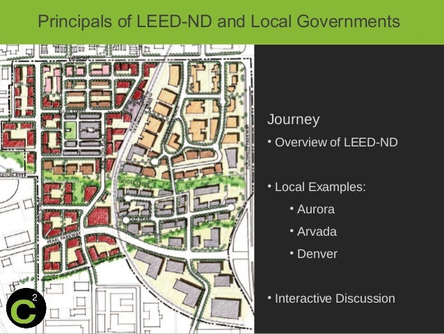 Principals of LEED-ND and Local Governments Journey • Overview of LEED-ND • Local Examples: • Aurora • Arvada • Denver • I...