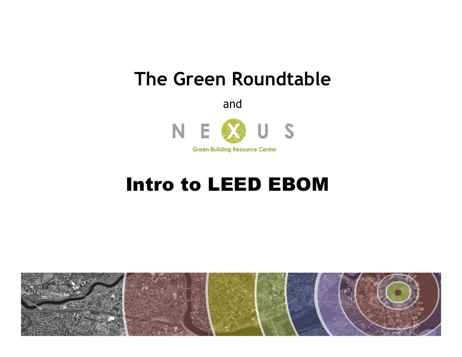 The Green Roundtable          and     Intro to LEED EBOM