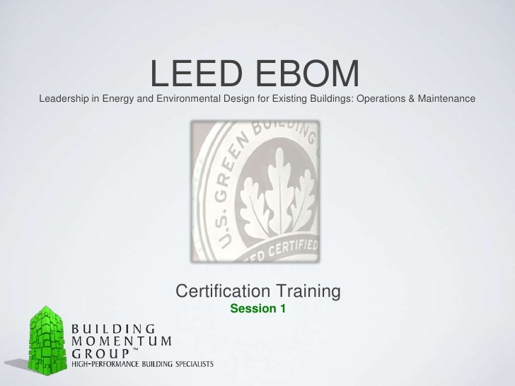 LEED EBOM<br />Leadership in Energy and Environmental Design for Existing Buildings: Operations & Maintenance<br />Certifi...
