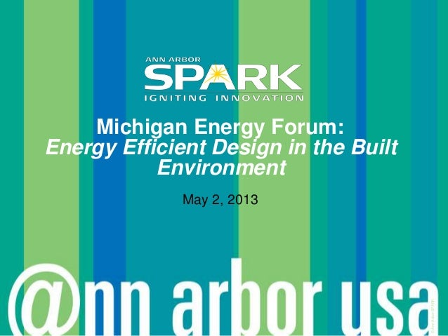 ©AnnArborSPARKMichigan Energy Forum:Energy Efficient Design in the BuiltEnvironmentMay 2, 2013