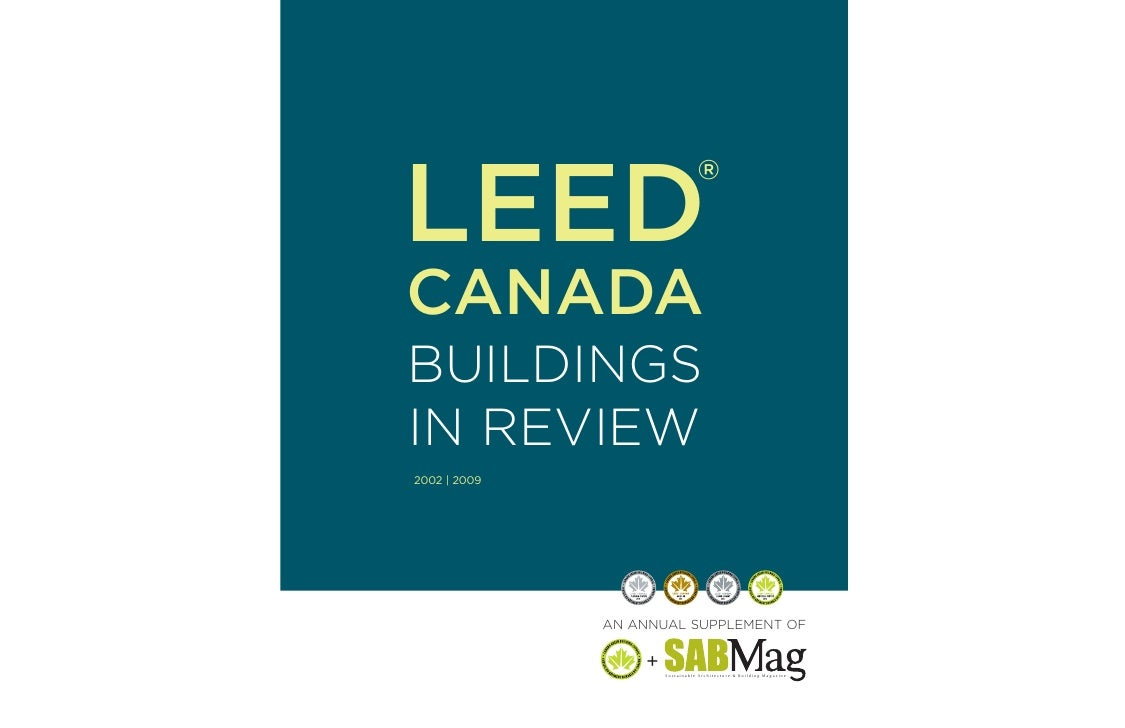 ®  LEED CANADA BUILDINGS IN REVIEW 2002 | 2009                   AN ANNUAL SUPPLEMENT OF                    +   Sustainabl...