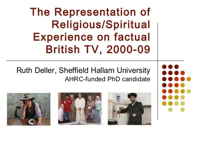 The Representation of       Religious/Spiritual    Experience on factual      British TV, 2000-09Ruth Deller, Sheffield Ha...