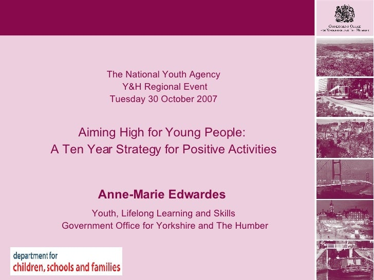 Heading goes here The National Youth Agency Y&H Regional Event Tuesday 30 October 2007 Aiming High for Young People:  A Te...