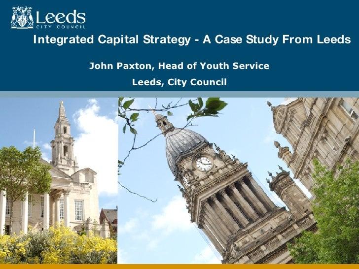 Leeds   Workshop 1   Integrated Capital Strategy   John Paxton