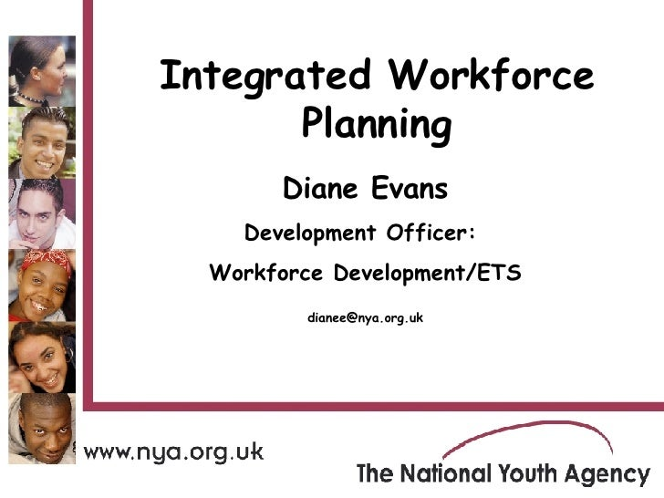 Diane Evans Development Officer:  Workforce Development/ETS [email_address] Integrated Workforce Planning