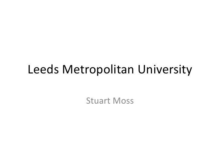 Leeds Metropolitan University<br />Stuart Moss<br />
