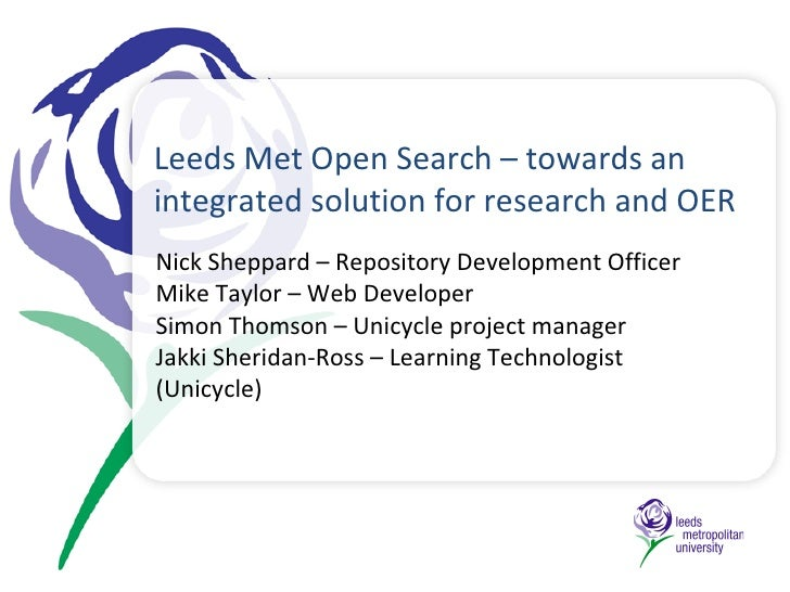 Leeds Met Open Search – towards an integrated solution for research and OER Nick Sheppard – Repository Development Officer...