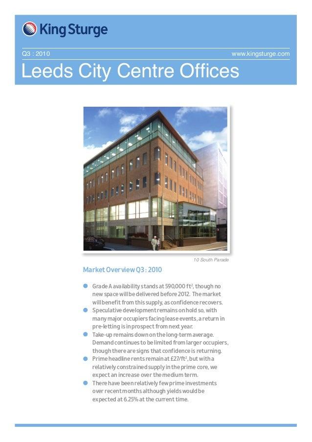 Leeds City Centre Offices Q3 : 2010 www.kingsturge.com Market Overview Q3 : 2010 • Grade A availability stands at 590,000...
