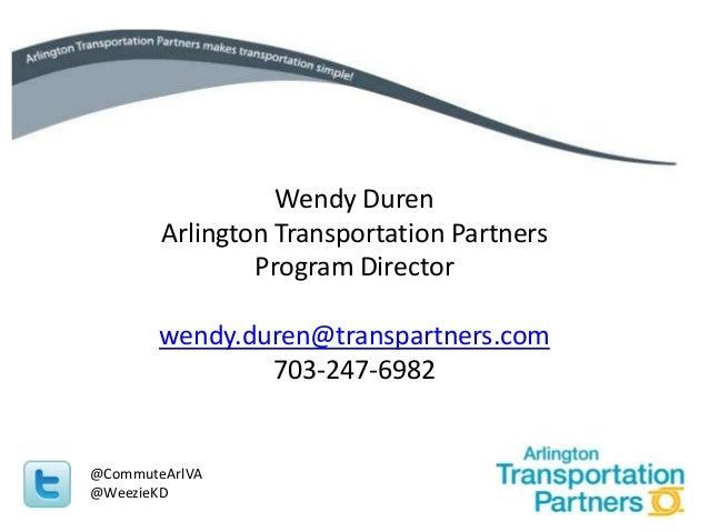 Wendy Duren        Arlington Transportation Partners                Program Director       wendy.duren@transpartners.com  ...