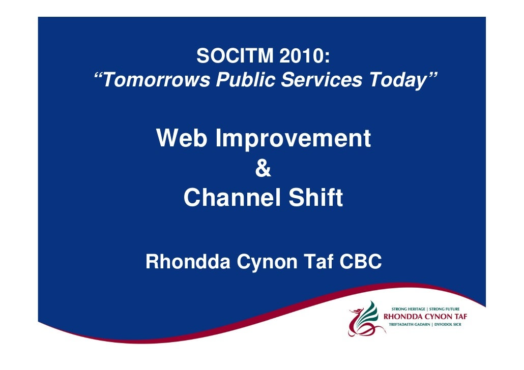 "SOCITM 2010: ""Tomorrows Public Services Today""         Web Improvement              &        Channel Shift       Rhondda C..."