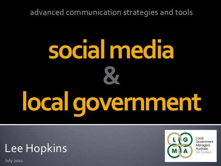 advanced communication strategies and tools<br />social media&local government<br />Lee Hopkins<br />July 2011<br />