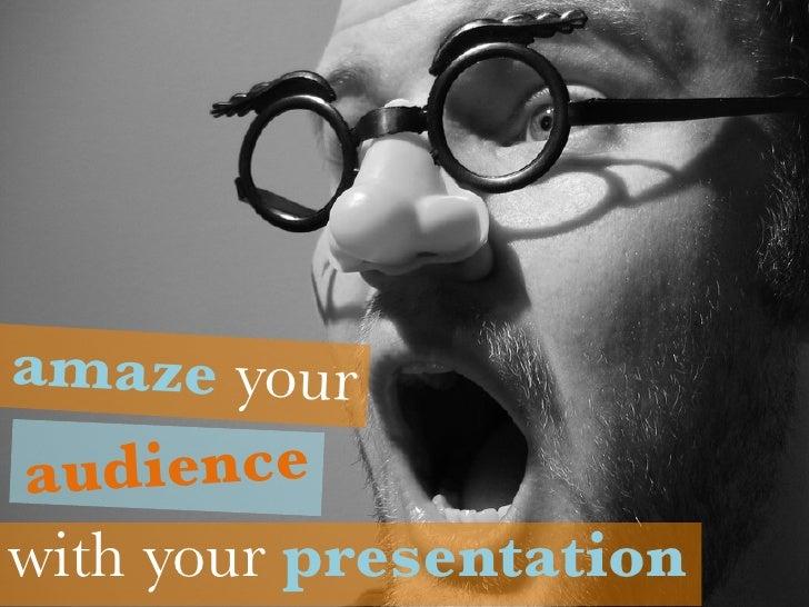 amaze youraudiencewith your presentation