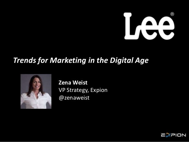 Trends for Marketing in the Digital Age Zena Weist VP Strategy, Expion @zenaweist