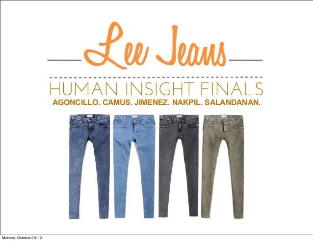 HUMAN INSIGHT FINALS AGONCILLO. CAMUS. JIMENEZ. NAKPIL. SALANDANAN. Lee Jeans Monday, October 29, 12