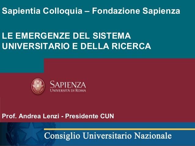 Sapientia Colloquia – Fondazione Sapienza LE EMERGENZE DEL SISTEMA UNIVERSITARIO E DELLA RICERCA Prof. Andrea Lenzi - Pres...