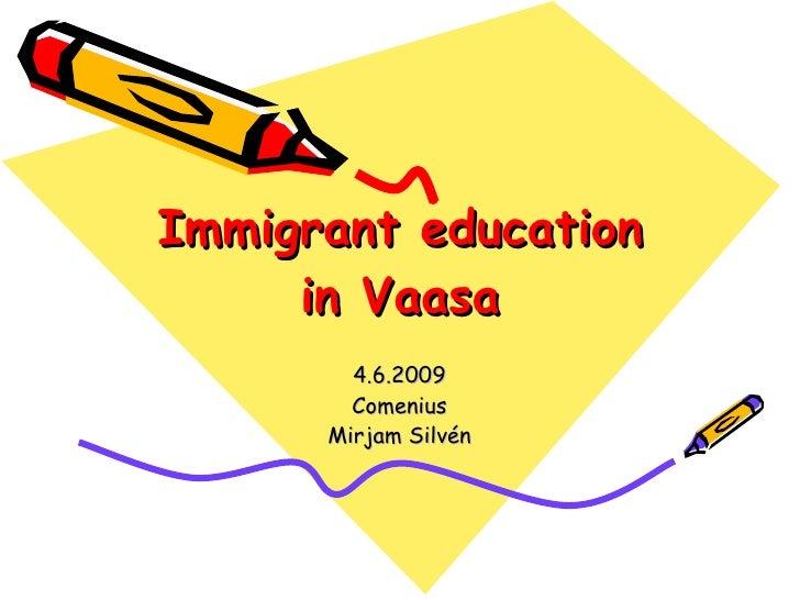 Immigrant education in Vaasa 4.6.2009 Comenius Mirjam Silvén