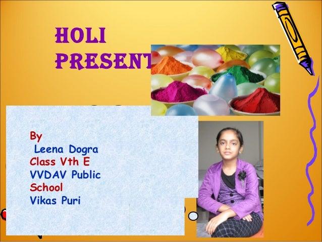 Holi    presentationBy Leena DograClass Vth EVVDAV PublicSchoolVikas Puri