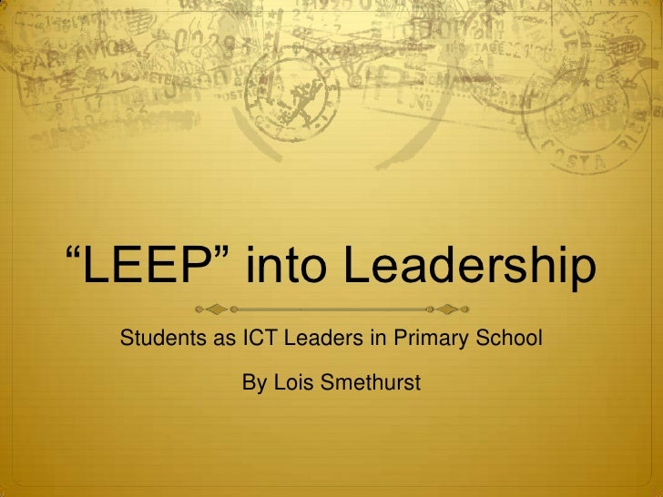 """LEEP"" into Leadership<br />Students as ICT Leaders in Primary School<br />By Lois Smethurst<br />"