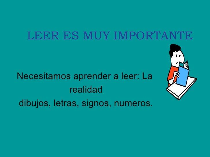 LEER ES MUY IMPORTANTE Necesitamos aprender a leer: La  realidad dibujos, letras, signos, numeros.