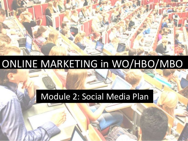 ONLINE MARKETING in WO/HBO/MBO Module 2: Social Media Plan  1