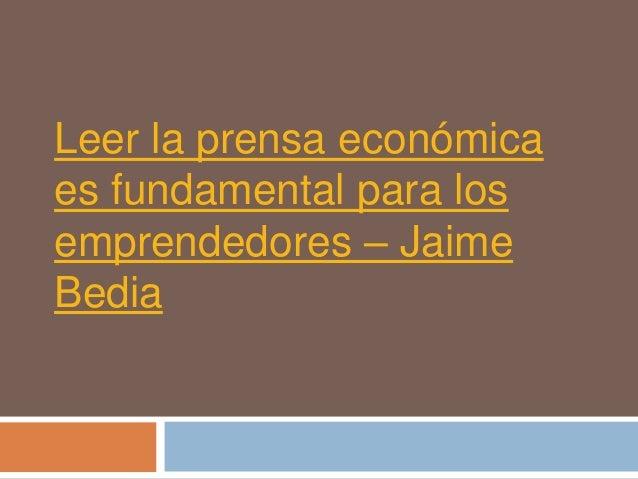 Leer la prensa económicaes fundamental para losemprendedores – JaimeBedia