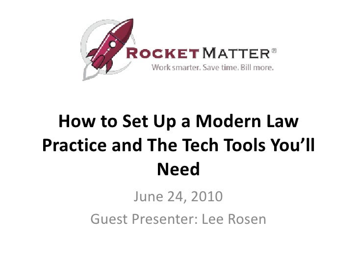 How to Set Up a Modern Law Practice and The Tech Tools You'll Need<br />June 24, 2010<br />Guest Presenter: Lee Rosen<br />
