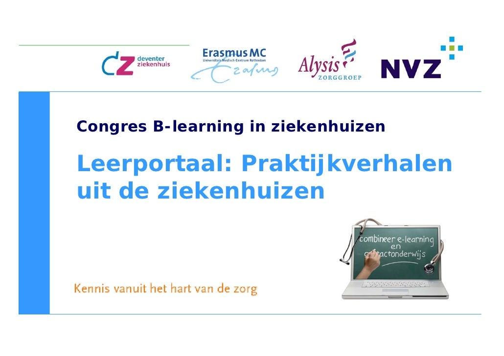 Congres B-learning in ziekenhuizen  Leerportaal: Praktijkverhalen uit de ziekenhuizen